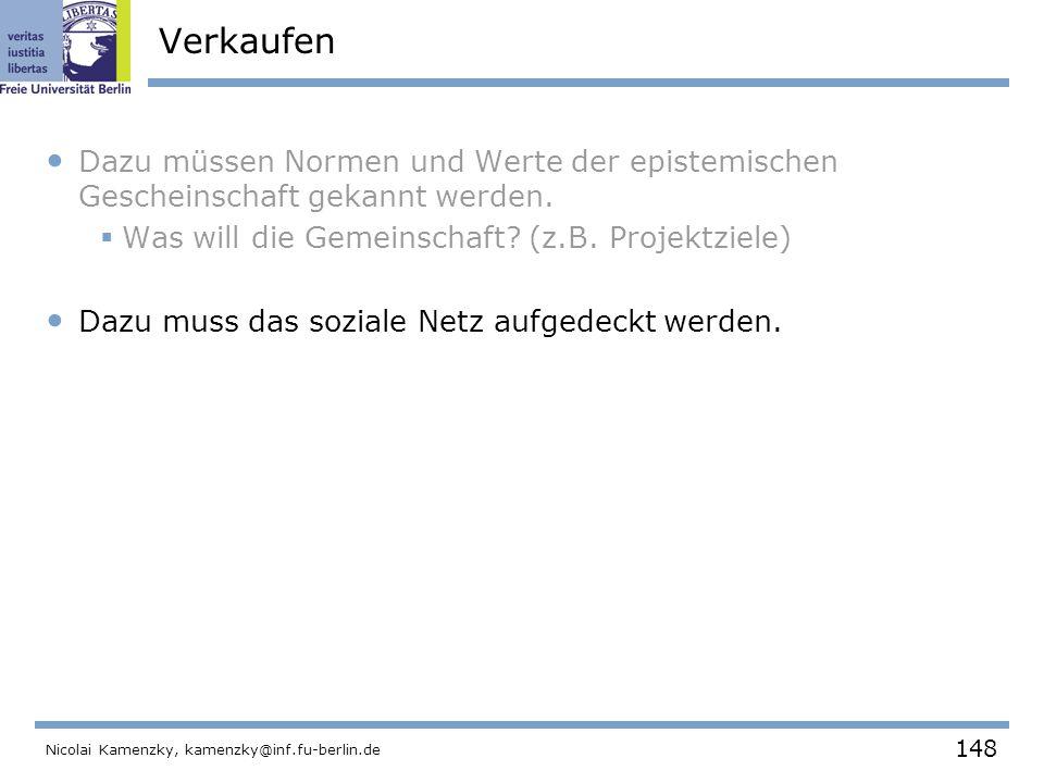 148 Nicolai Kamenzky, kamenzky@inf.fu-berlin.de Verkaufen Dazu müssen Normen und Werte der epistemischen Gescheinschaft gekannt werden.