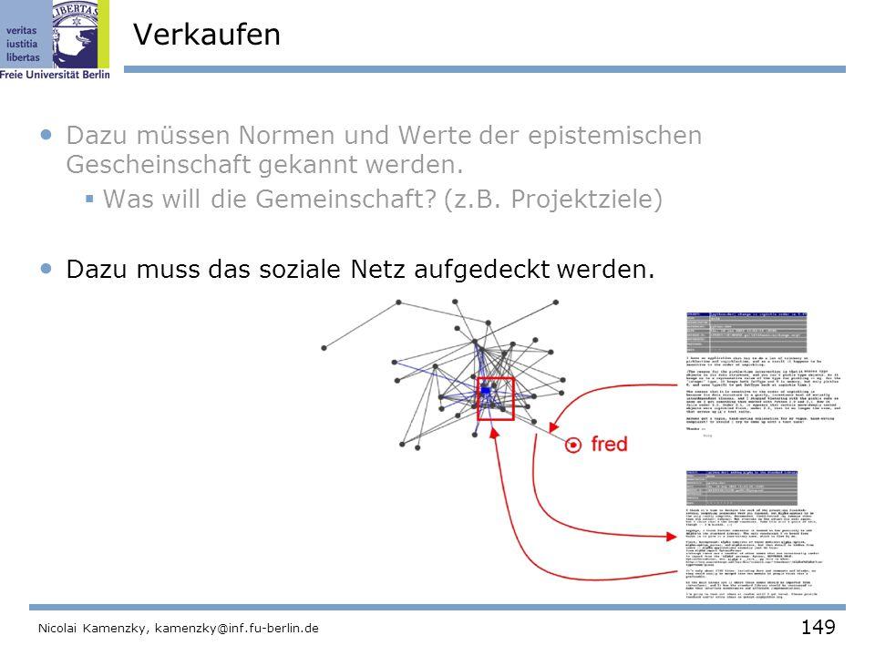149 Nicolai Kamenzky, kamenzky@inf.fu-berlin.de Verkaufen Dazu müssen Normen und Werte der epistemischen Gescheinschaft gekannt werden.