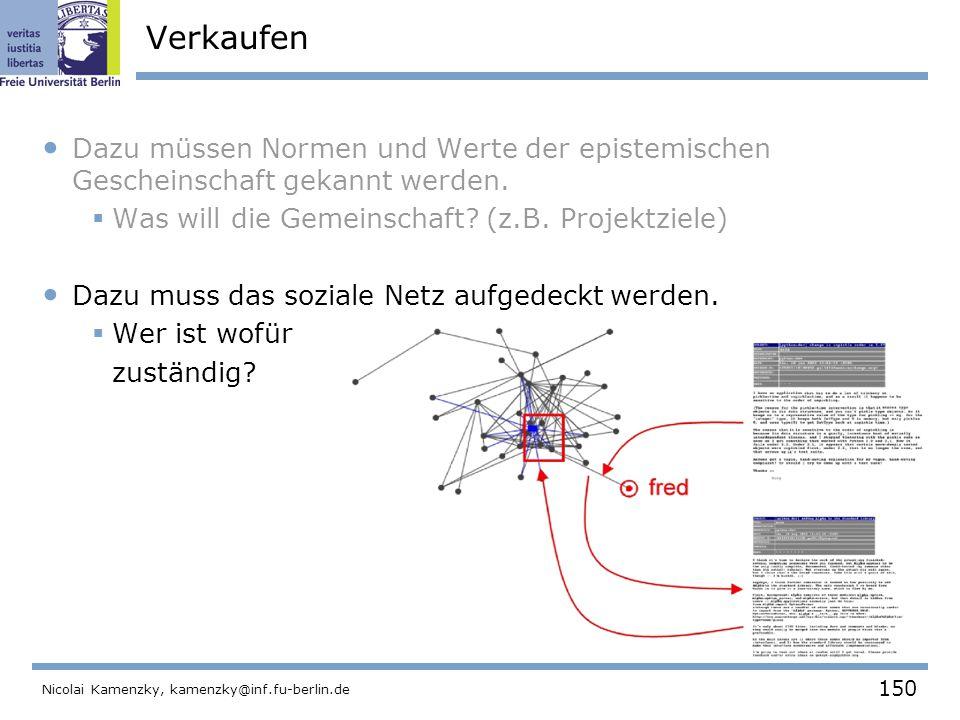 150 Nicolai Kamenzky, kamenzky@inf.fu-berlin.de Verkaufen Dazu müssen Normen und Werte der epistemischen Gescheinschaft gekannt werden.