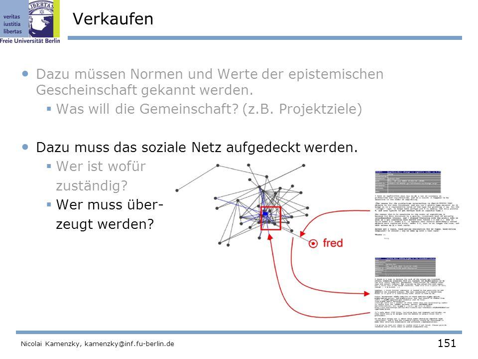151 Nicolai Kamenzky, kamenzky@inf.fu-berlin.de Verkaufen Dazu müssen Normen und Werte der epistemischen Gescheinschaft gekannt werden.