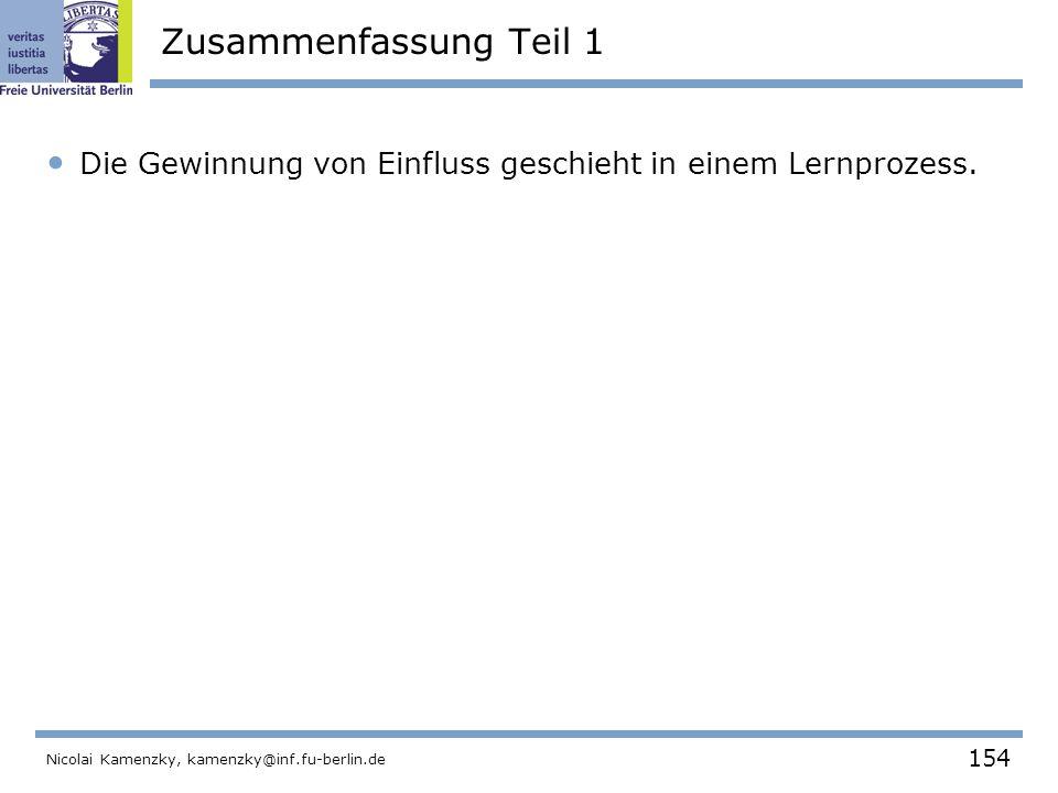 154 Nicolai Kamenzky, kamenzky@inf.fu-berlin.de Zusammenfassung Teil 1 Die Gewinnung von Einfluss geschieht in einem Lernprozess.