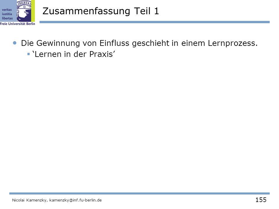 155 Nicolai Kamenzky, kamenzky@inf.fu-berlin.de Zusammenfassung Teil 1 Die Gewinnung von Einfluss geschieht in einem Lernprozess.