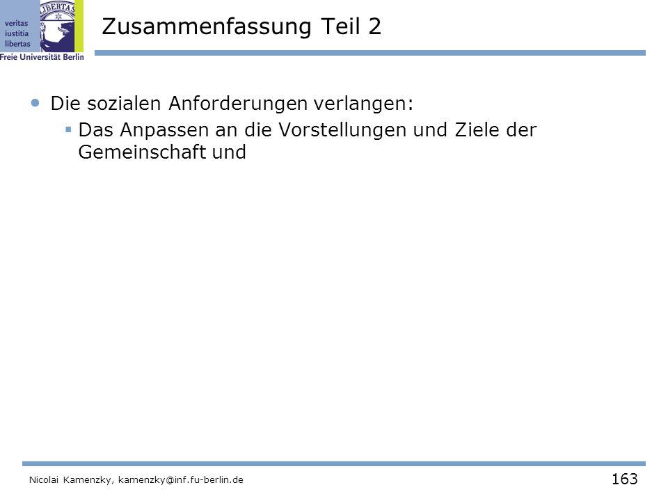 163 Nicolai Kamenzky, kamenzky@inf.fu-berlin.de Zusammenfassung Teil 2 Die sozialen Anforderungen verlangen:  Das Anpassen an die Vorstellungen und Ziele der Gemeinschaft und