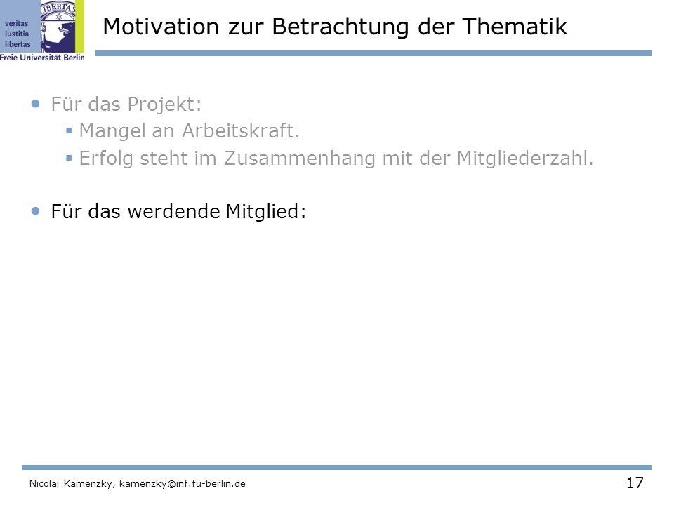 17 Nicolai Kamenzky, kamenzky@inf.fu-berlin.de Motivation zur Betrachtung der Thematik Für das Projekt:  Mangel an Arbeitskraft.