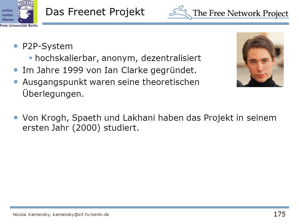 175 Nicolai Kamenzky, kamenzky@inf.fu-berlin.de Das Freenet Projekt P2P-System  hochskalierbar, anonym, dezentralisiert Im Jahre 1999 von Ian Clarke gegründet.