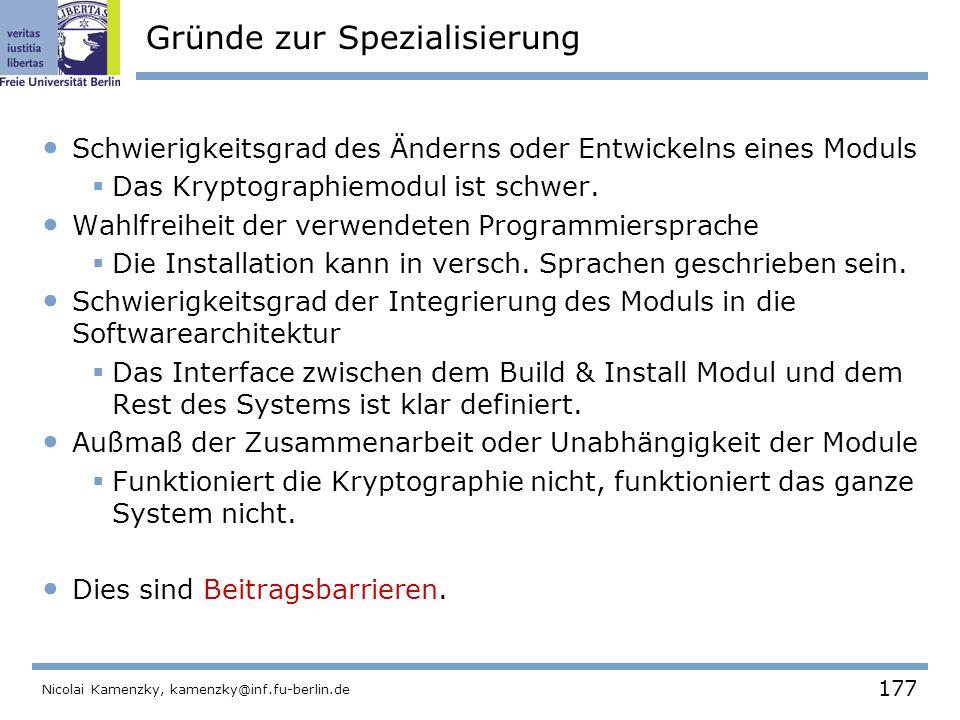 177 Nicolai Kamenzky, kamenzky@inf.fu-berlin.de Gründe zur Spezialisierung Schwierigkeitsgrad des Änderns oder Entwickelns eines Moduls  Das Kryptographiemodul ist schwer.