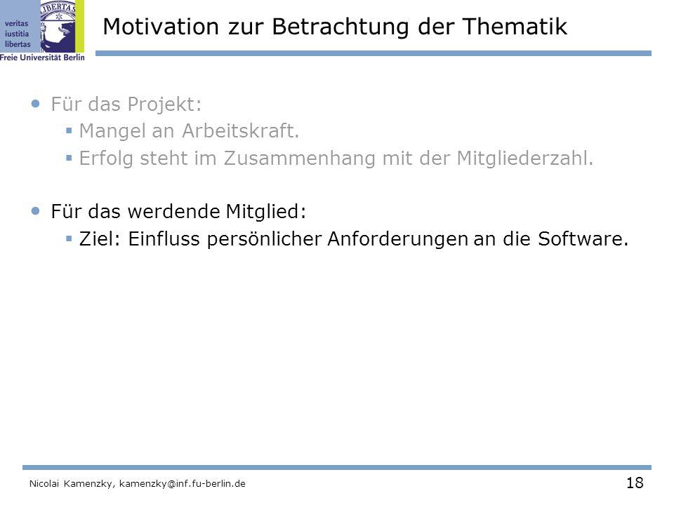 18 Nicolai Kamenzky, kamenzky@inf.fu-berlin.de Motivation zur Betrachtung der Thematik Für das Projekt:  Mangel an Arbeitskraft.