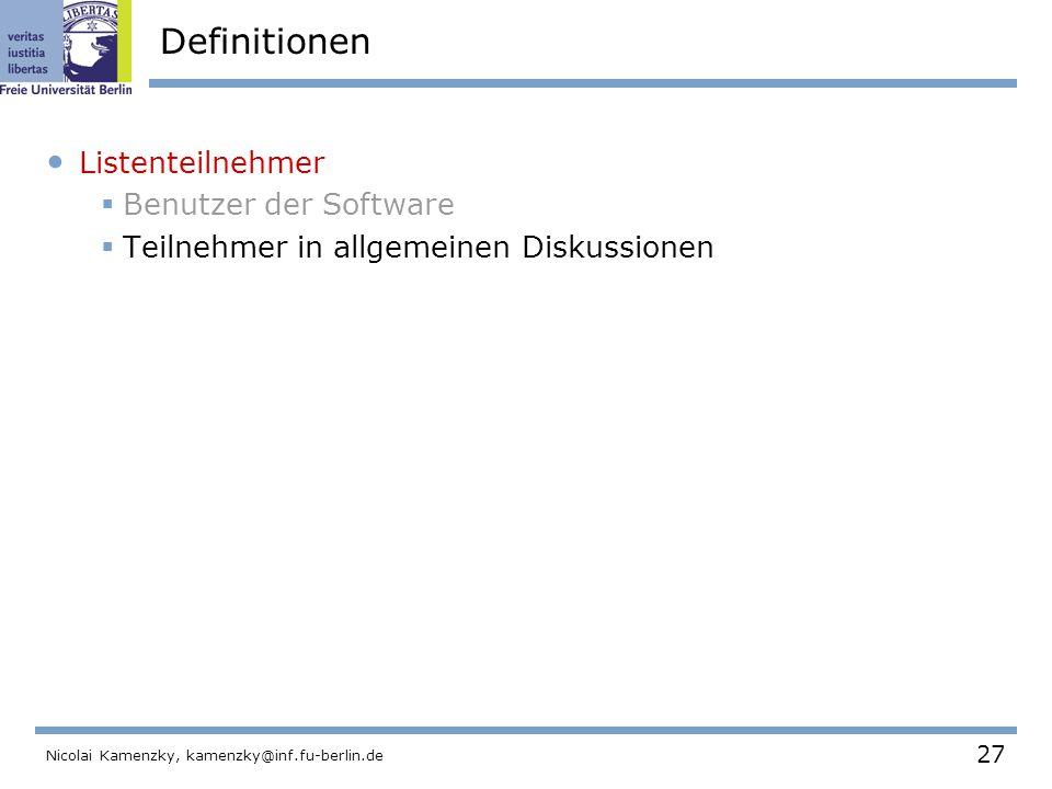 27 Nicolai Kamenzky, kamenzky@inf.fu-berlin.de Definitionen Listenteilnehmer  Benutzer der Software  Teilnehmer in allgemeinen Diskussionen