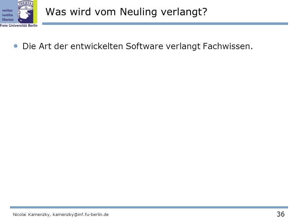 36 Nicolai Kamenzky, kamenzky@inf.fu-berlin.de Was wird vom Neuling verlangt.