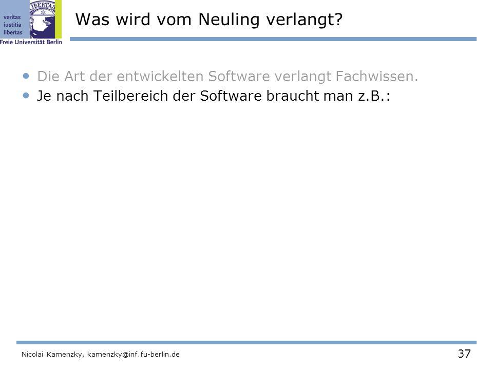 37 Nicolai Kamenzky, kamenzky@inf.fu-berlin.de Was wird vom Neuling verlangt.