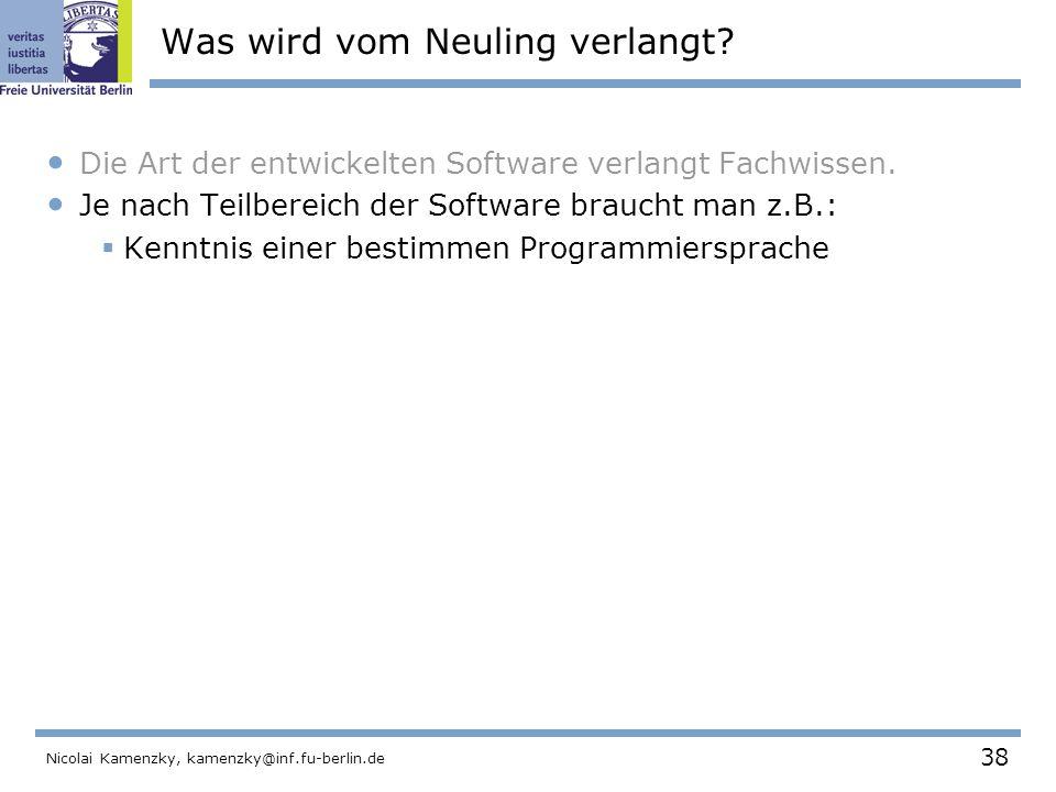 38 Nicolai Kamenzky, kamenzky@inf.fu-berlin.de Was wird vom Neuling verlangt.