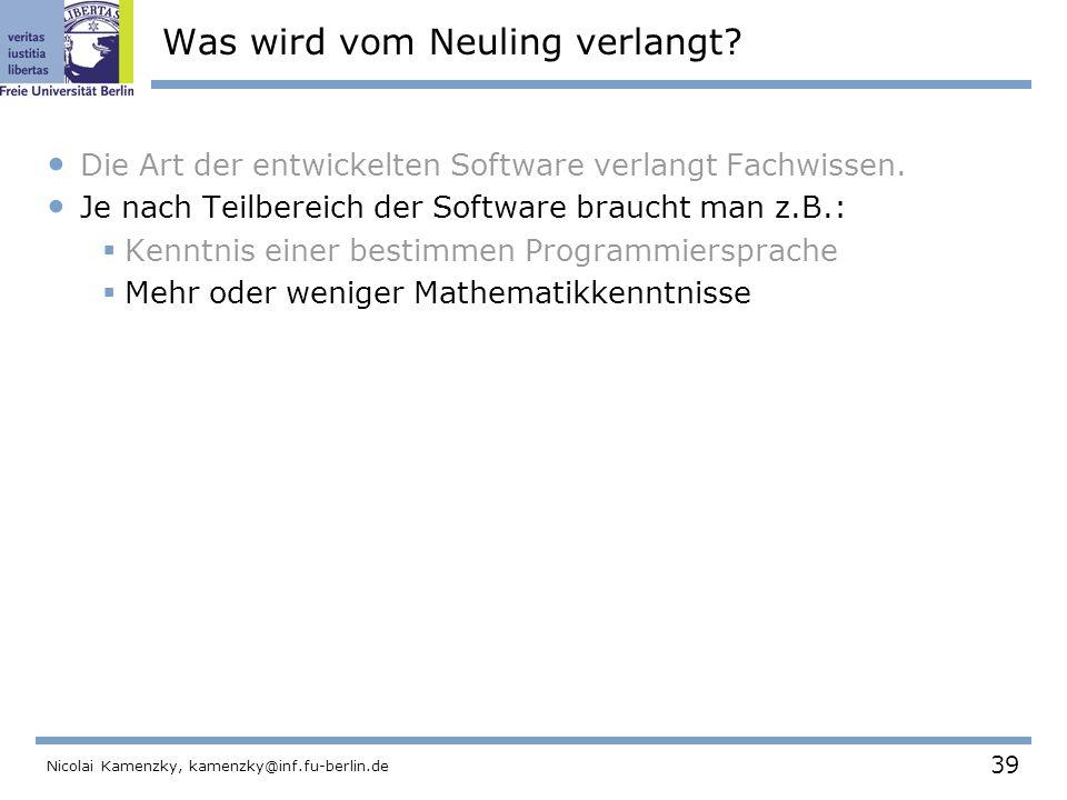 39 Nicolai Kamenzky, kamenzky@inf.fu-berlin.de Was wird vom Neuling verlangt.