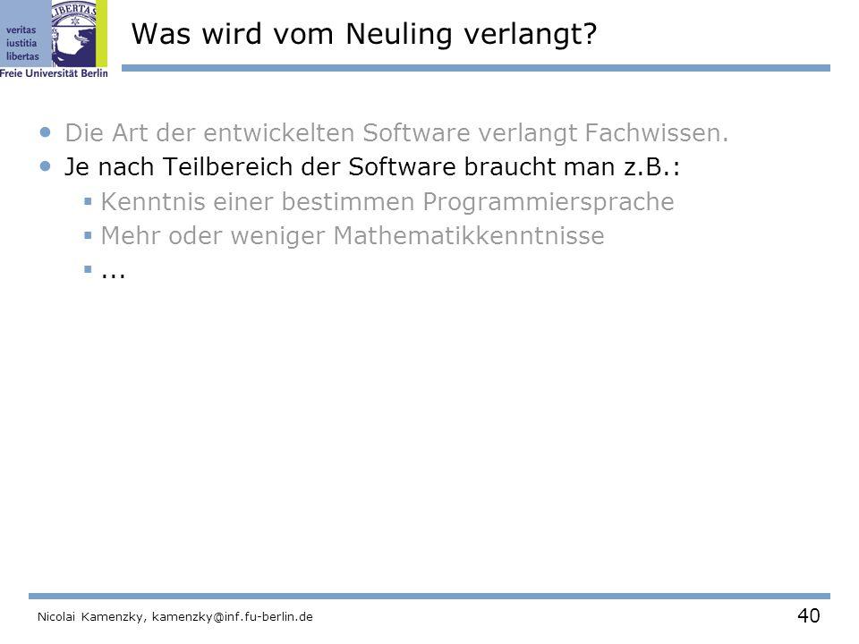 40 Nicolai Kamenzky, kamenzky@inf.fu-berlin.de Was wird vom Neuling verlangt.