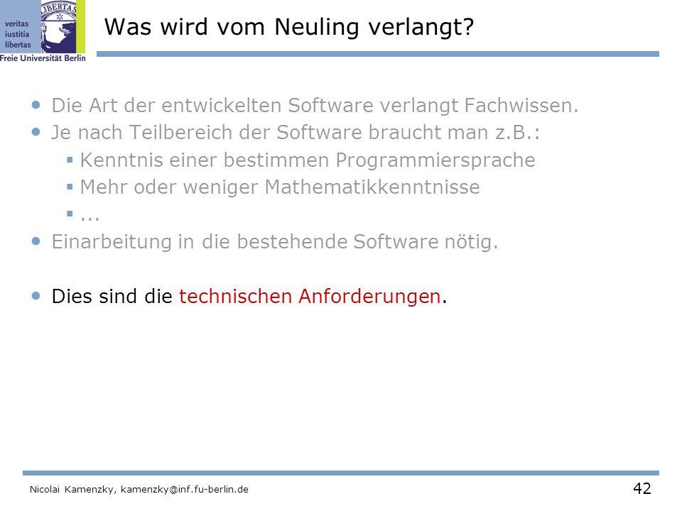 42 Nicolai Kamenzky, kamenzky@inf.fu-berlin.de Was wird vom Neuling verlangt.
