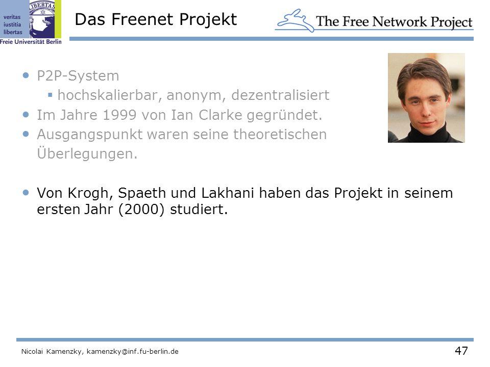 47 Nicolai Kamenzky, kamenzky@inf.fu-berlin.de Das Freenet Projekt P2P-System  hochskalierbar, anonym, dezentralisiert Im Jahre 1999 von Ian Clarke gegründet.