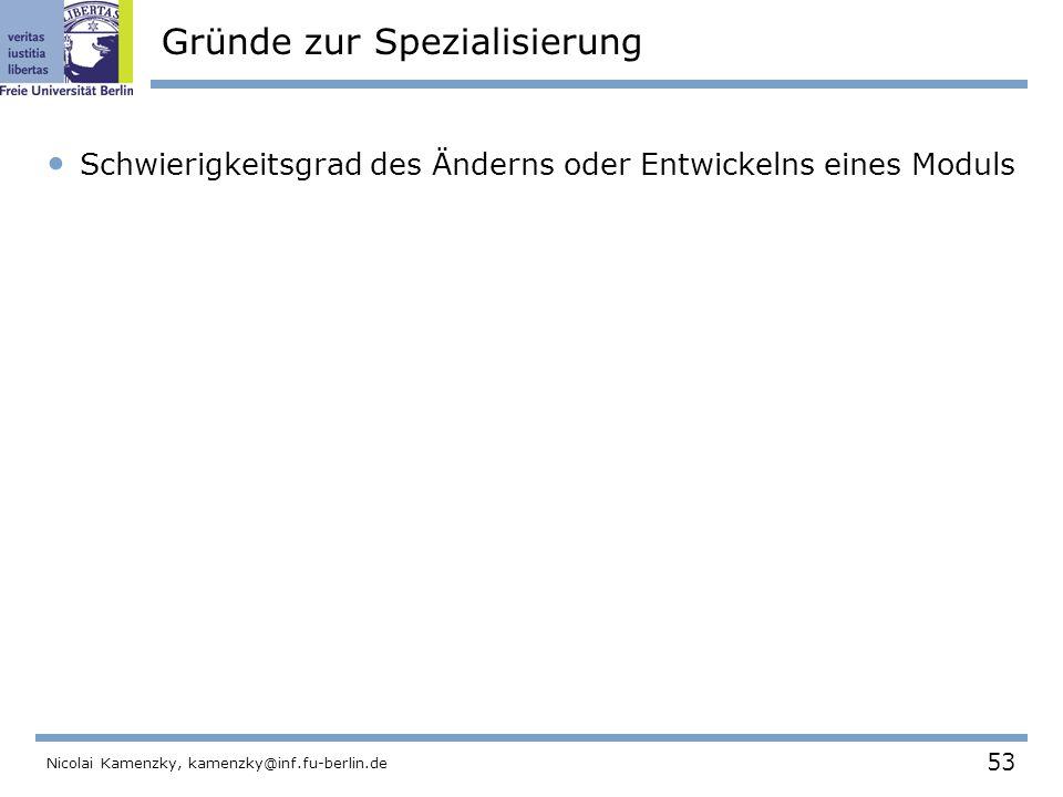 53 Nicolai Kamenzky, kamenzky@inf.fu-berlin.de Gründe zur Spezialisierung Schwierigkeitsgrad des Änderns oder Entwickelns eines Moduls