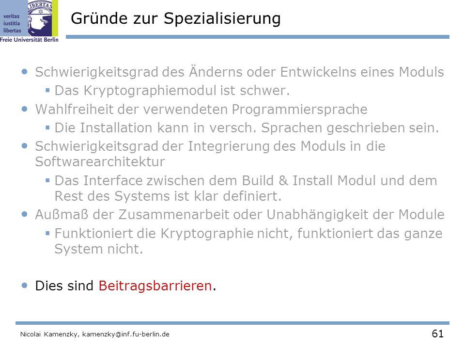 61 Nicolai Kamenzky, kamenzky@inf.fu-berlin.de Gründe zur Spezialisierung Schwierigkeitsgrad des Änderns oder Entwickelns eines Moduls  Das Kryptographiemodul ist schwer.