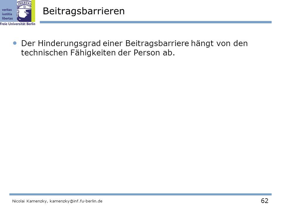 62 Nicolai Kamenzky, kamenzky@inf.fu-berlin.de Beitragsbarrieren Der Hinderungsgrad einer Beitragsbarriere hängt von den technischen Fähigkeiten der Person ab.