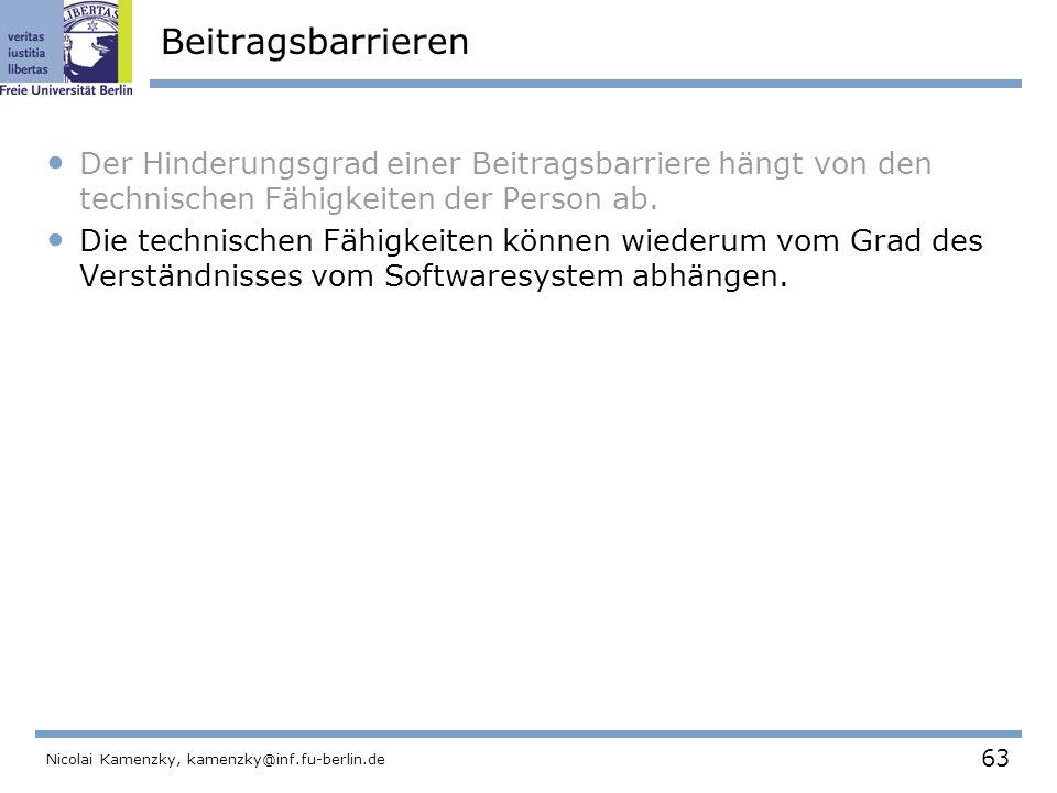 63 Nicolai Kamenzky, kamenzky@inf.fu-berlin.de Beitragsbarrieren Der Hinderungsgrad einer Beitragsbarriere hängt von den technischen Fähigkeiten der Person ab.