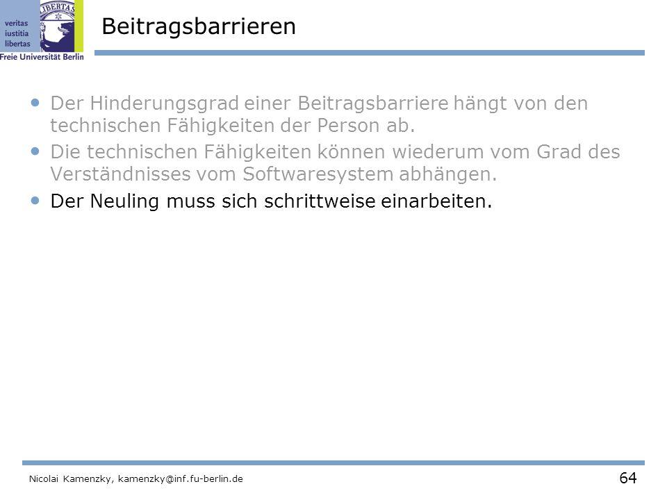 64 Nicolai Kamenzky, kamenzky@inf.fu-berlin.de Beitragsbarrieren Der Hinderungsgrad einer Beitragsbarriere hängt von den technischen Fähigkeiten der Person ab.