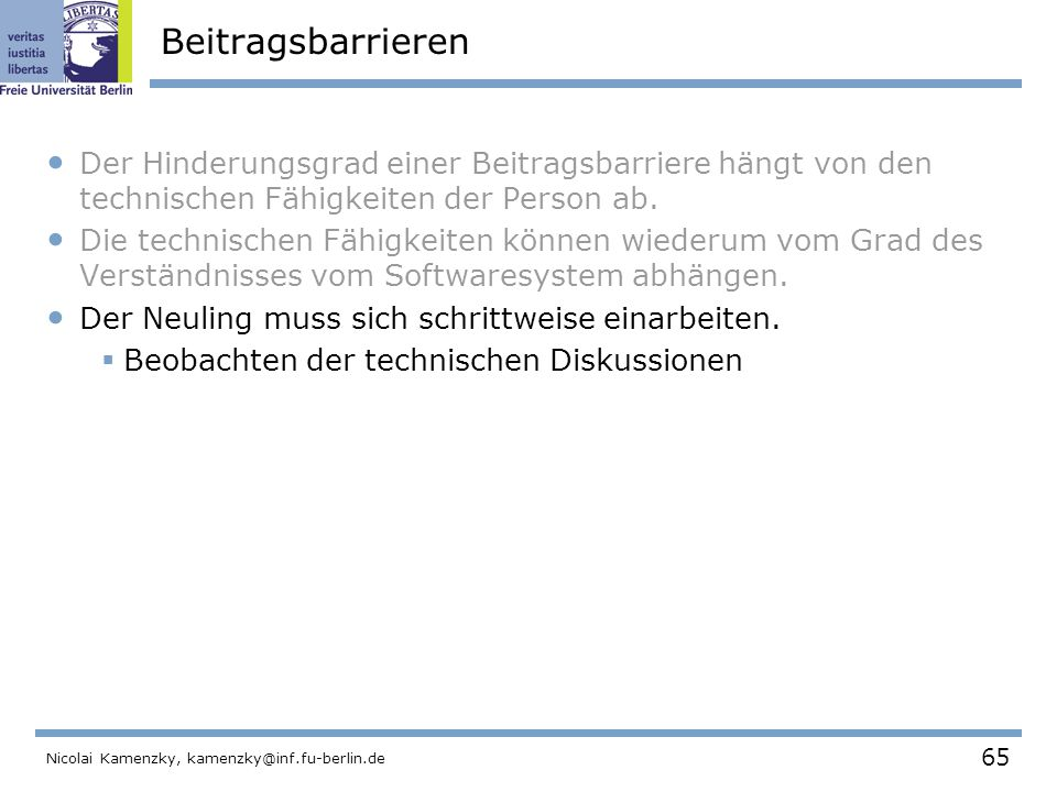 65 Nicolai Kamenzky, kamenzky@inf.fu-berlin.de Beitragsbarrieren Der Hinderungsgrad einer Beitragsbarriere hängt von den technischen Fähigkeiten der Person ab.
