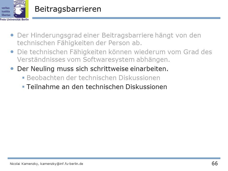 66 Nicolai Kamenzky, kamenzky@inf.fu-berlin.de Beitragsbarrieren Der Hinderungsgrad einer Beitragsbarriere hängt von den technischen Fähigkeiten der Person ab.