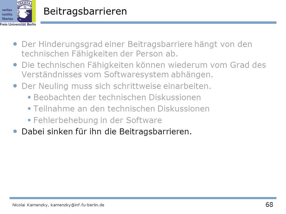 68 Nicolai Kamenzky, kamenzky@inf.fu-berlin.de Beitragsbarrieren Der Hinderungsgrad einer Beitragsbarriere hängt von den technischen Fähigkeiten der Person ab.