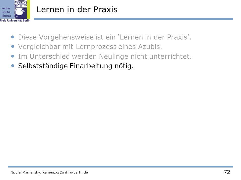 72 Nicolai Kamenzky, kamenzky@inf.fu-berlin.de Lernen in der Praxis Diese Vorgehensweise ist ein 'Lernen in der Praxis'.