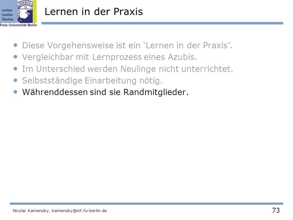 73 Nicolai Kamenzky, kamenzky@inf.fu-berlin.de Lernen in der Praxis Diese Vorgehensweise ist ein 'Lernen in der Praxis'.