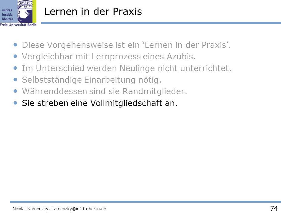 74 Nicolai Kamenzky, kamenzky@inf.fu-berlin.de Lernen in der Praxis Diese Vorgehensweise ist ein 'Lernen in der Praxis'.