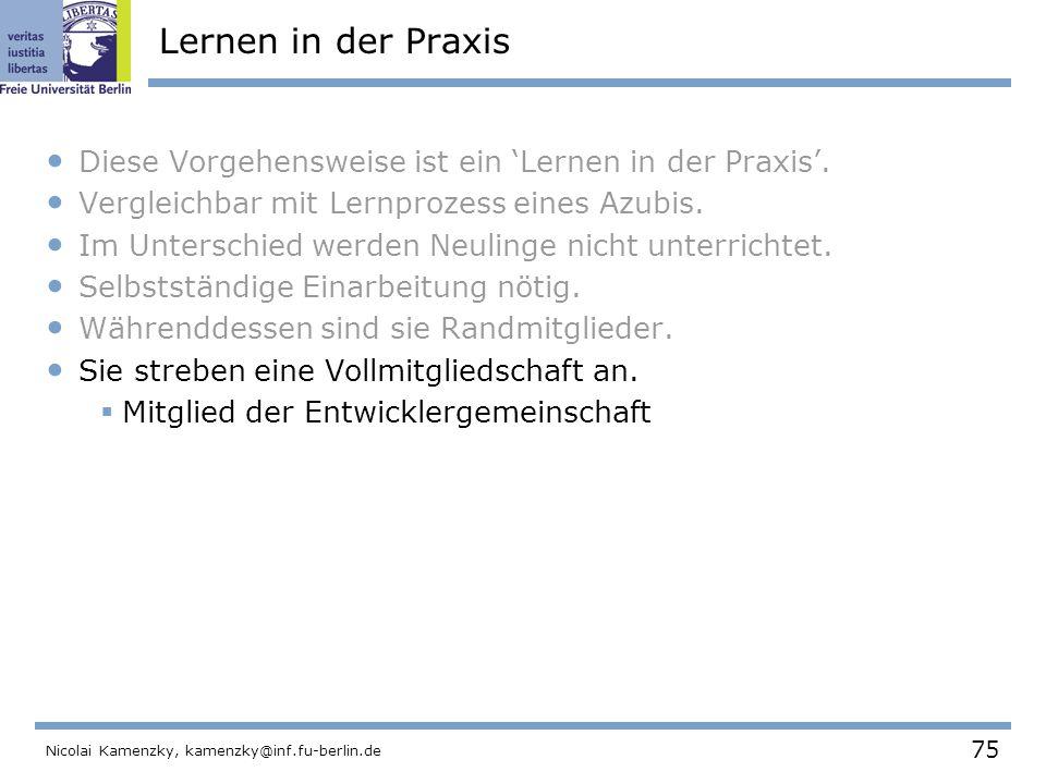 75 Nicolai Kamenzky, kamenzky@inf.fu-berlin.de Lernen in der Praxis Diese Vorgehensweise ist ein 'Lernen in der Praxis'.