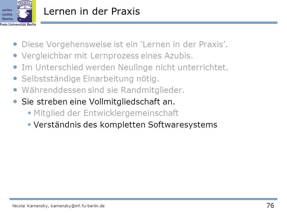 76 Nicolai Kamenzky, kamenzky@inf.fu-berlin.de Lernen in der Praxis Diese Vorgehensweise ist ein 'Lernen in der Praxis'.