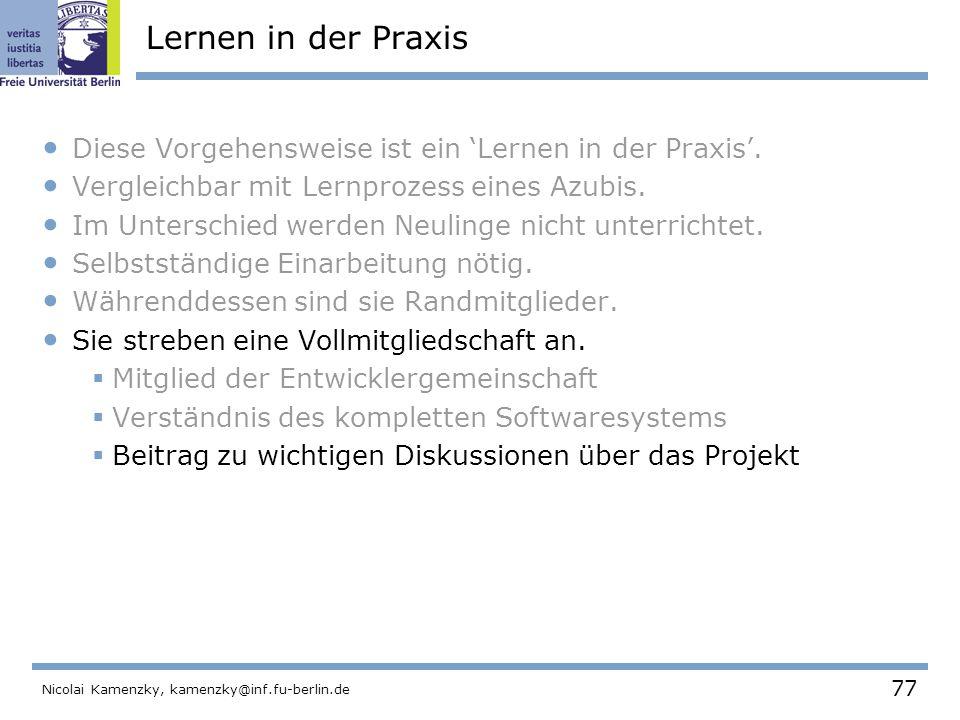 77 Nicolai Kamenzky, kamenzky@inf.fu-berlin.de Lernen in der Praxis Diese Vorgehensweise ist ein 'Lernen in der Praxis'.