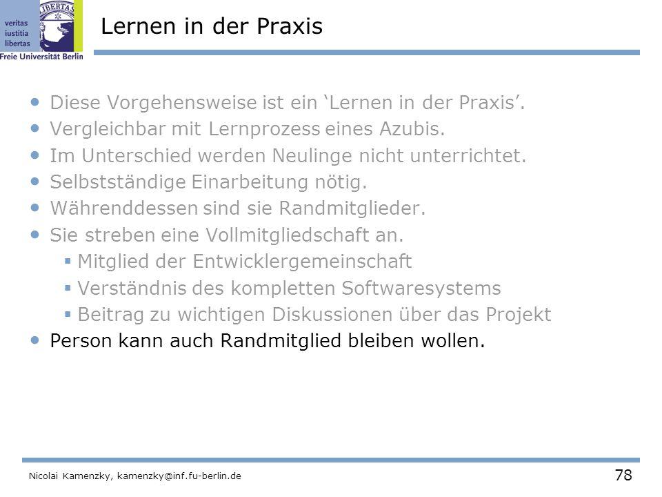 78 Nicolai Kamenzky, kamenzky@inf.fu-berlin.de Lernen in der Praxis Diese Vorgehensweise ist ein 'Lernen in der Praxis'.