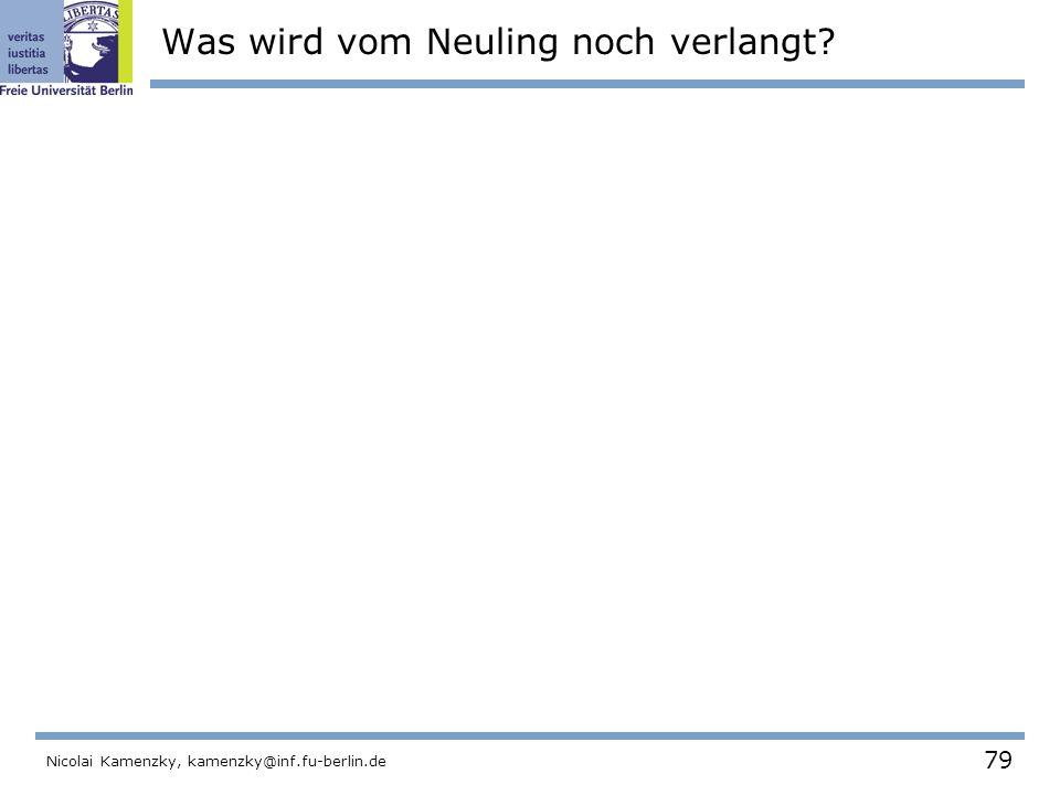 79 Nicolai Kamenzky, kamenzky@inf.fu-berlin.de Was wird vom Neuling noch verlangt