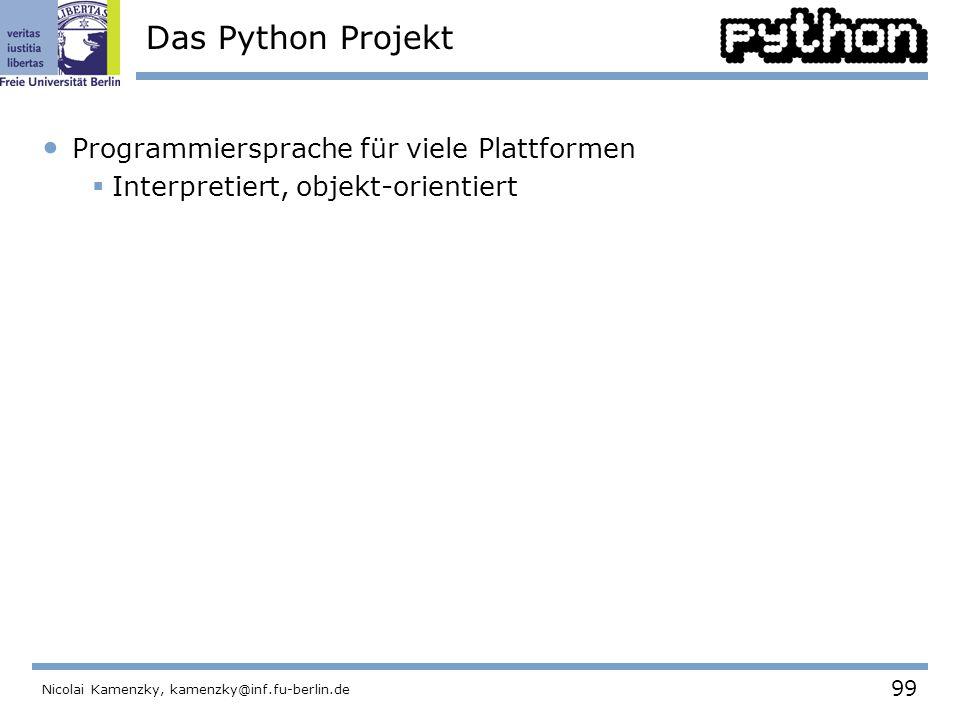 99 Nicolai Kamenzky, kamenzky@inf.fu-berlin.de Das Python Projekt Programmiersprache für viele Plattformen  Interpretiert, objekt-orientiert