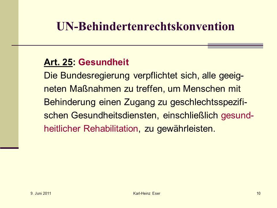 9.Juni 2011 Karl-Heinz Eser10 UN-Behindertenrechtskonvention Art.