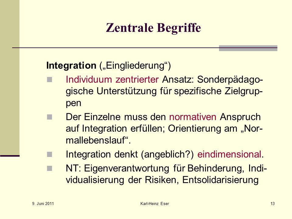 """9. Juni 2011 Karl-Heinz Eser13 Zentrale Begriffe Integration (""""Eingliederung"""") Individuum zentrierter Ansatz: Sonderpädago- gische Unterstützung für s"""