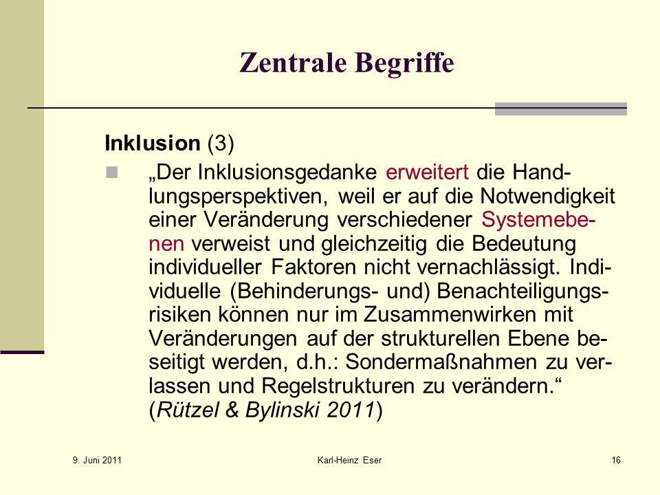 """9. Juni 2011 Karl-Heinz Eser16 Zentrale Begriffe Inklusion (3) """"Der Inklusionsgedanke erweitert die Hand- lungsperspektiven, weil er auf die Notwendig"""