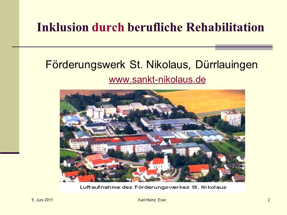 9.Juni 2011 Karl-Heinz Eser2 Inklusion durch berufliche Rehabilitation Förderungswerk St.