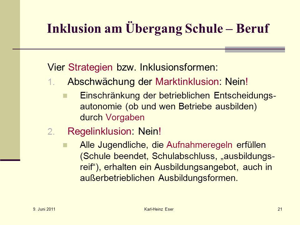 9.Juni 2011 Karl-Heinz Eser21 Inklusion am Übergang Schule – Beruf Vier Strategien bzw.
