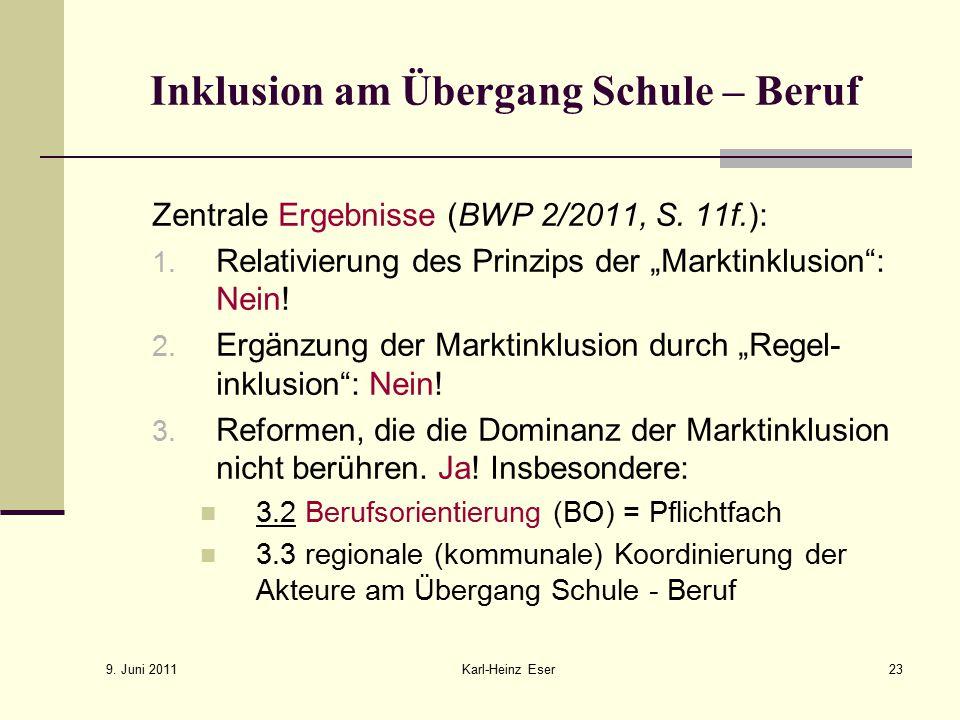 """9. Juni 2011 Karl-Heinz Eser23 Inklusion am Übergang Schule – Beruf Zentrale Ergebnisse (BWP 2/2011, S. 11f.): 1. Relativierung des Prinzips der """"Mark"""