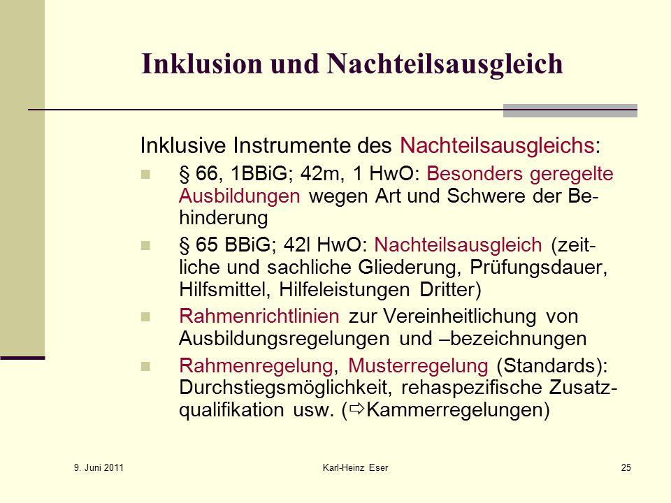 9. Juni 2011 Karl-Heinz Eser25 Inklusion und Nachteilsausgleich Inklusive Instrumente des Nachteilsausgleichs: § 66, 1BBiG; 42m, 1 HwO: Besonders gere