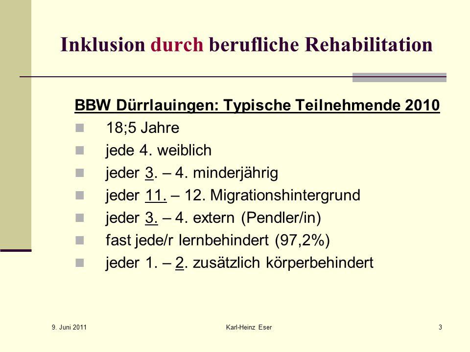 9. Juni 2011 Karl-Heinz Eser3 Inklusion durch berufliche Rehabilitation BBW Dürrlauingen: Typische Teilnehmende 2010 18;5 Jahre jede 4. weiblich jeder
