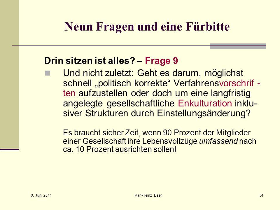 9.Juni 2011 Karl-Heinz Eser34 Neun Fragen und eine Fürbitte Drin sitzen ist alles.
