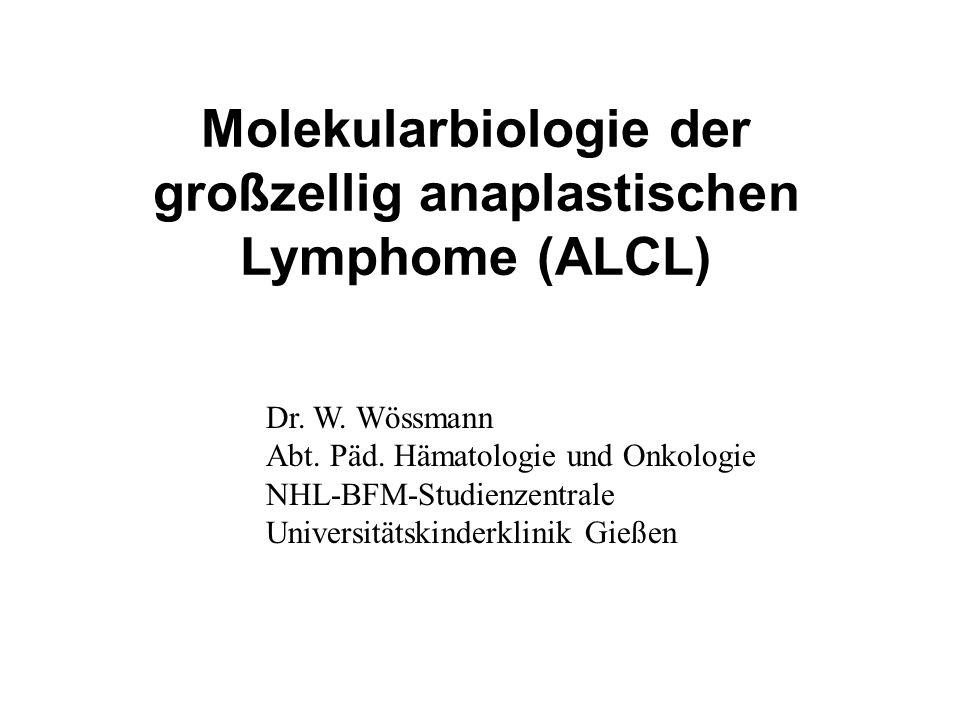Dr. W. Wössmann Abt. Päd. Hämatologie und Onkologie NHL-BFM-Studienzentrale Universitätskinderklinik Gießen Molekularbiologie der großzellig anaplasti
