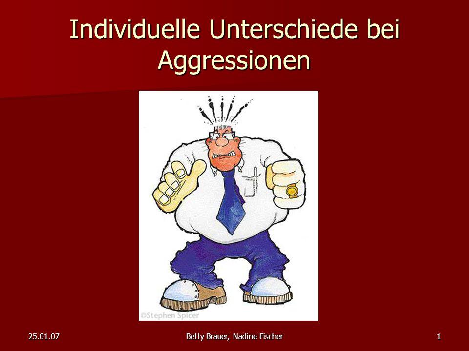 25.01.07Betty Brauer, Nadine Fischer1 Individuelle Unterschiede bei Aggressionen