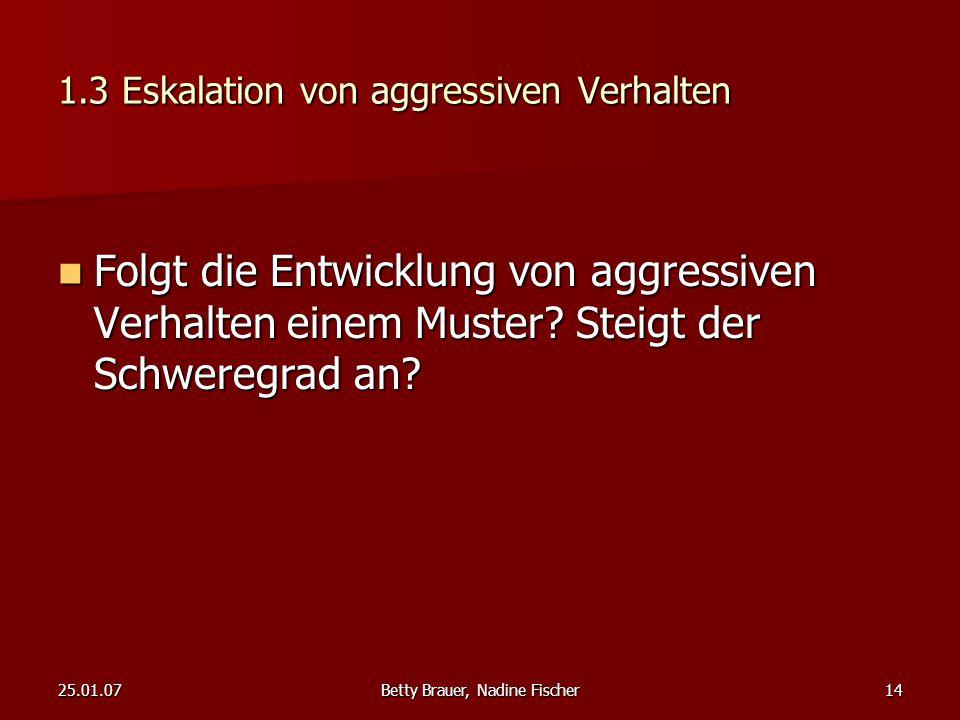 25.01.07Betty Brauer, Nadine Fischer14 1.3 Eskalation von aggressiven Verhalten Folgt die Entwicklung von aggressiven Verhalten einem Muster? Steigt d