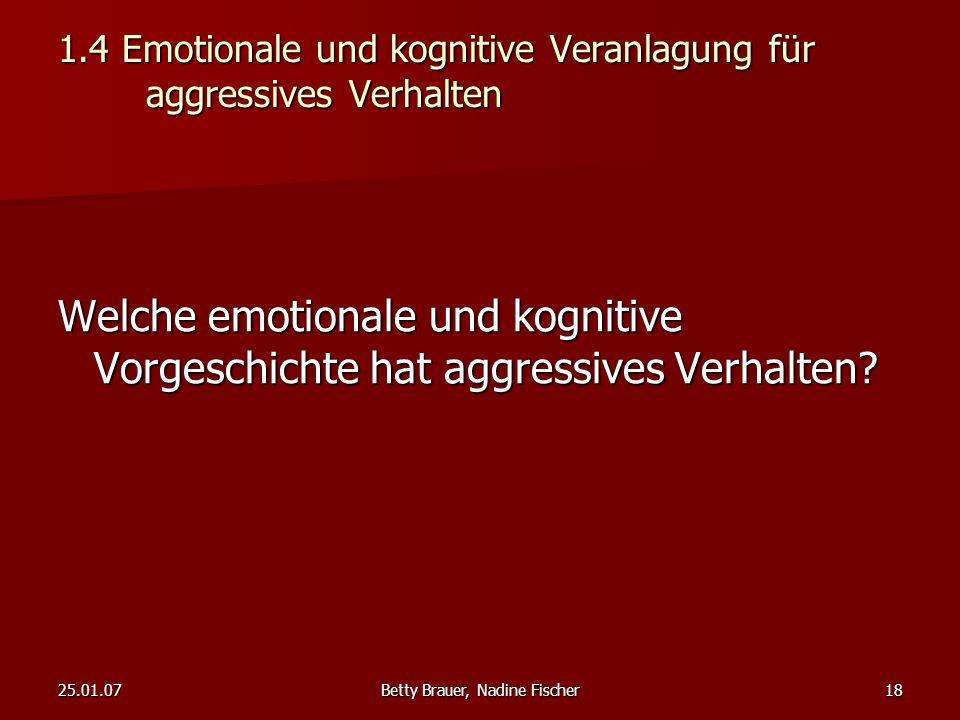 25.01.07Betty Brauer, Nadine Fischer18 1.4 Emotionale und kognitive Veranlagung für aggressives Verhalten Welche emotionale und kognitive Vorgeschicht
