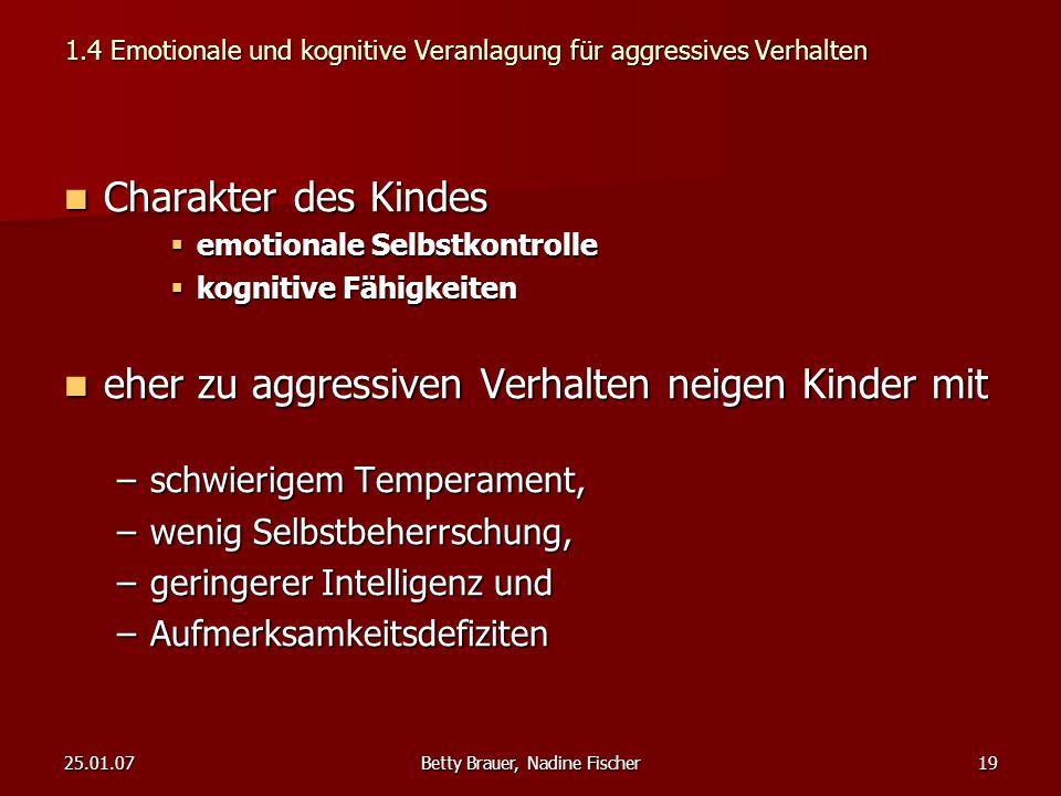 25.01.07Betty Brauer, Nadine Fischer19 1.4 Emotionale und kognitive Veranlagung für aggressives Verhalten Charakter des Kindes Charakter des Kindes 
